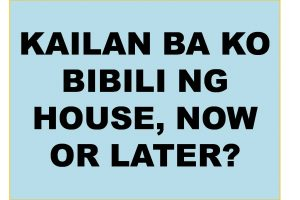 Kailan ba ko bibili ng house and lot
